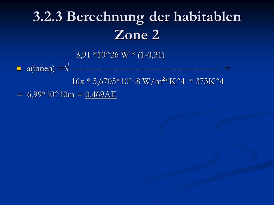 3.2.3 Berechnung der habitablen Zone 2 3,91 *10^26 W * (1-0,31) 3,91 *10^26 W * (1-0,31) a(innen) =√ -------------------------------------------------