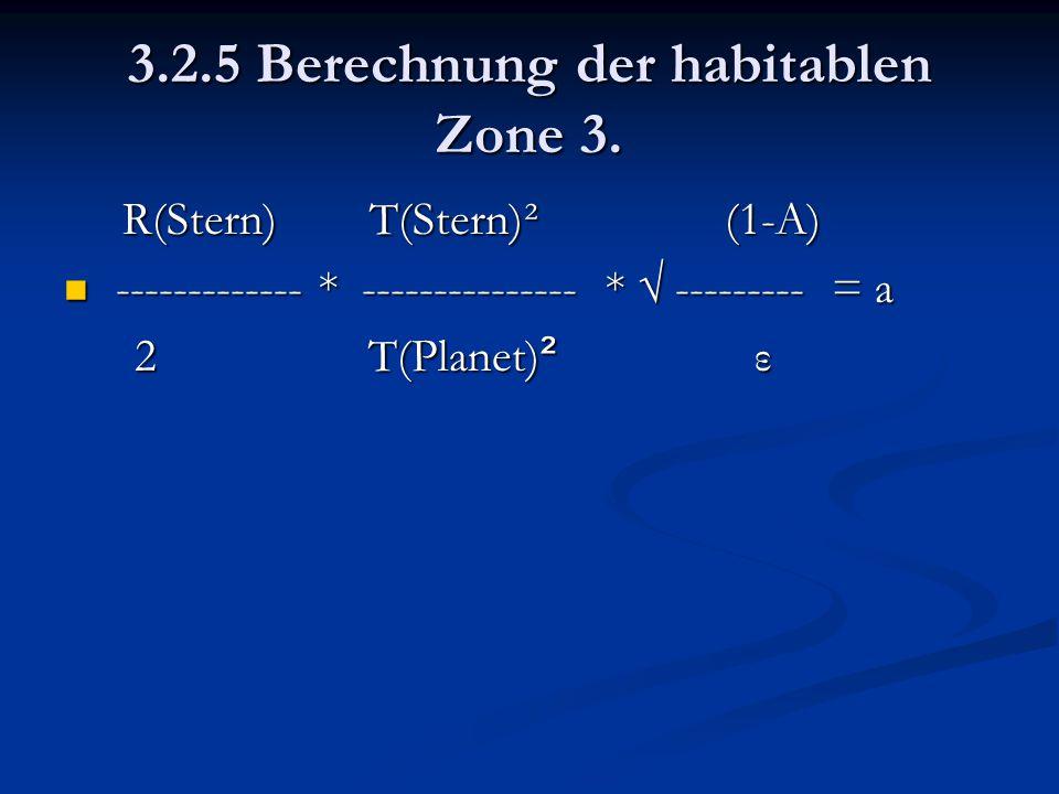 3.2.5 Berechnung der habitablen Zone 3. R(Stern) T(Stern)² (1-A) R(Stern) T(Stern)² (1-A) ------------- * --------------- * √ --------- = a ----------