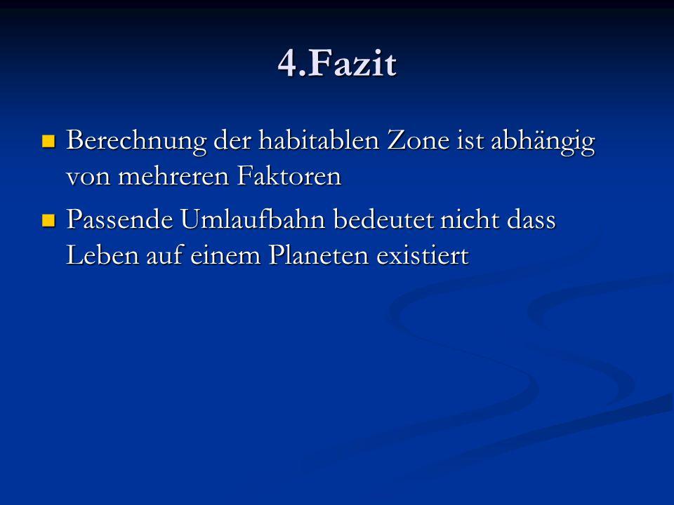 4.Fazit Berechnung der habitablen Zone ist abhängig von mehreren Faktoren Berechnung der habitablen Zone ist abhängig von mehreren Faktoren Passende U