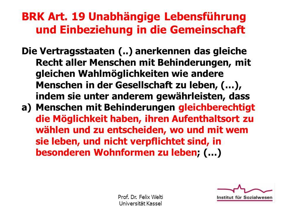 Prof. Dr. Felix Welti Universität Kassel BRK Art. 19 Unabhängige Lebensführung und Einbeziehung in die Gemeinschaft Die Vertragsstaaten (..) anerkenne