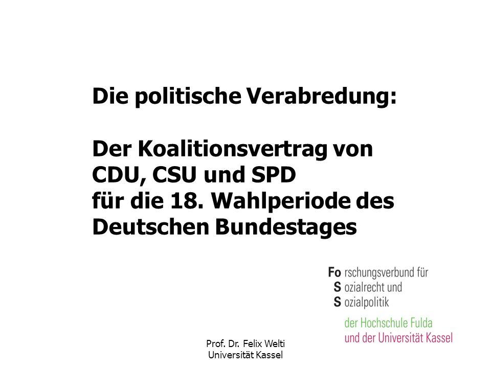 Prof. Dr. Felix Welti Universität Kassel Die politische Verabredung: Der Koalitionsvertrag von CDU, CSU und SPD für die 18. Wahlperiode des Deutschen