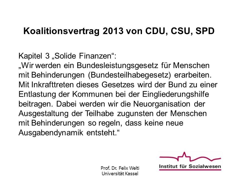 """Prof. Dr. Felix Welti Universität Kassel Koalitionsvertrag 2013 von CDU, CSU, SPD Kapitel 3 """"Solide Finanzen"""": """"Wir werden ein Bundesleistungsgesetz f"""