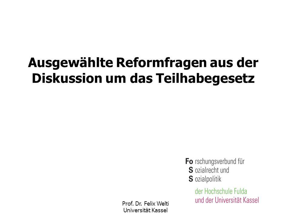 Prof. Dr. Felix Welti Universität Kassel Ausgewählte Reformfragen aus der Diskussion um das Teilhabegesetz