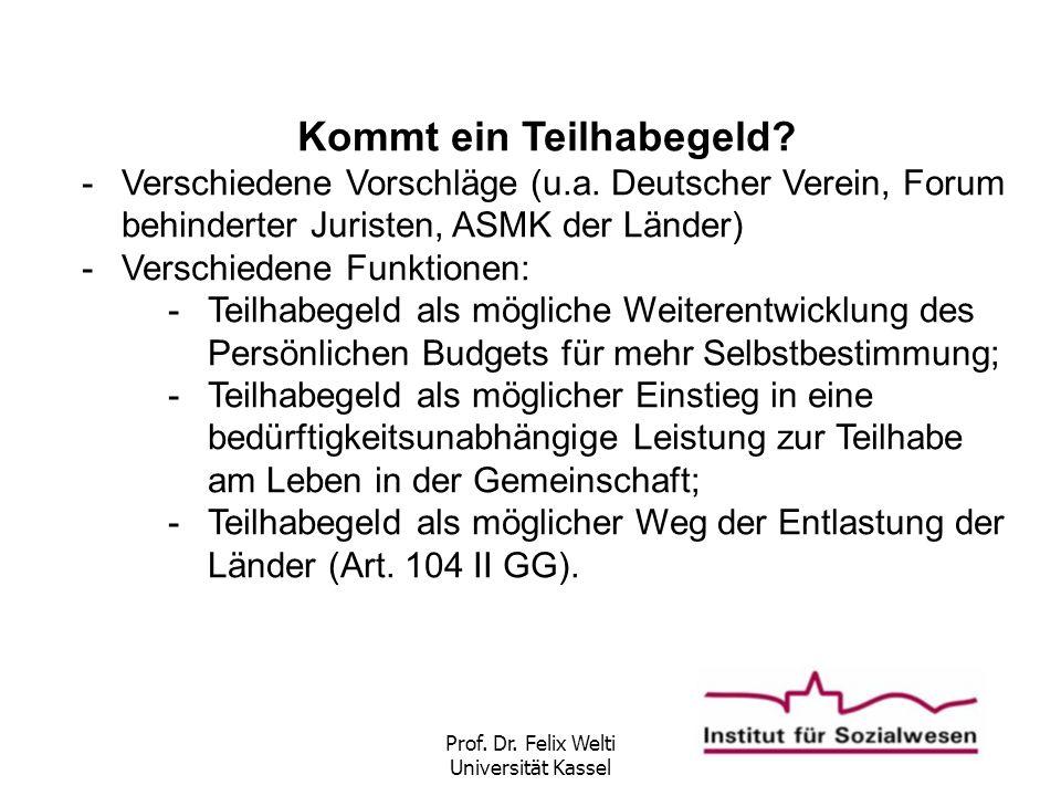 Prof. Dr. Felix Welti Universität Kassel Kommt ein Teilhabegeld? -Verschiedene Vorschläge (u.a. Deutscher Verein, Forum behinderter Juristen, ASMK der