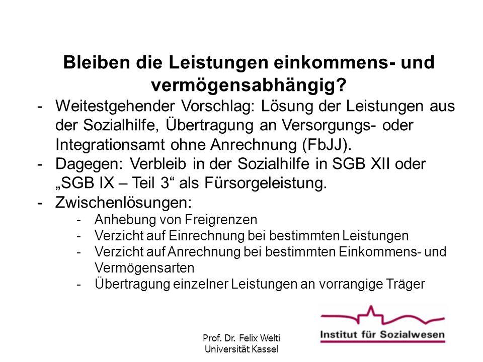 Prof. Dr. Felix Welti Universität Kassel Bleiben die Leistungen einkommens- und vermögensabhängig? -Weitestgehender Vorschlag: Lösung der Leistungen a