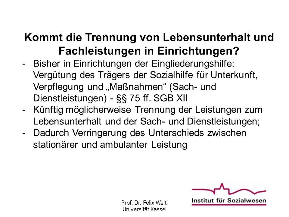 Prof. Dr. Felix Welti Universität Kassel Kommt die Trennung von Lebensunterhalt und Fachleistungen in Einrichtungen? -Bisher in Einrichtungen der Eing
