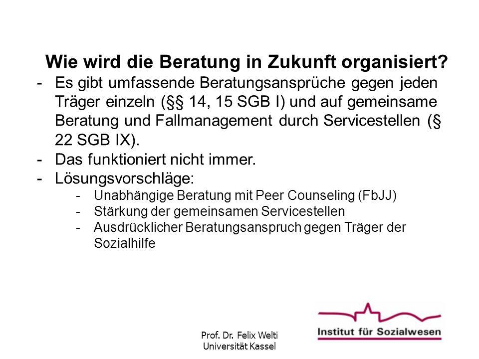 Prof. Dr. Felix Welti Universität Kassel Wie wird die Beratung in Zukunft organisiert? -Es gibt umfassende Beratungsansprüche gegen jeden Träger einze