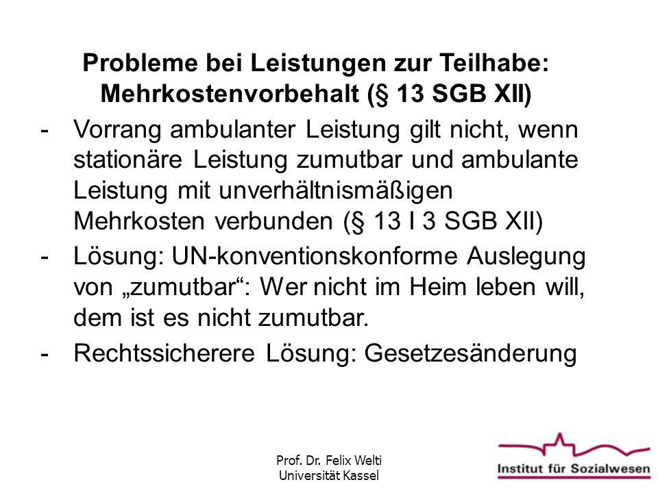 Prof. Dr. Felix Welti Universität Kassel Probleme bei Leistungen zur Teilhabe: Mehrkostenvorbehalt (§ 13 SGB XII) -Vorrang ambulanter Leistung gilt ni