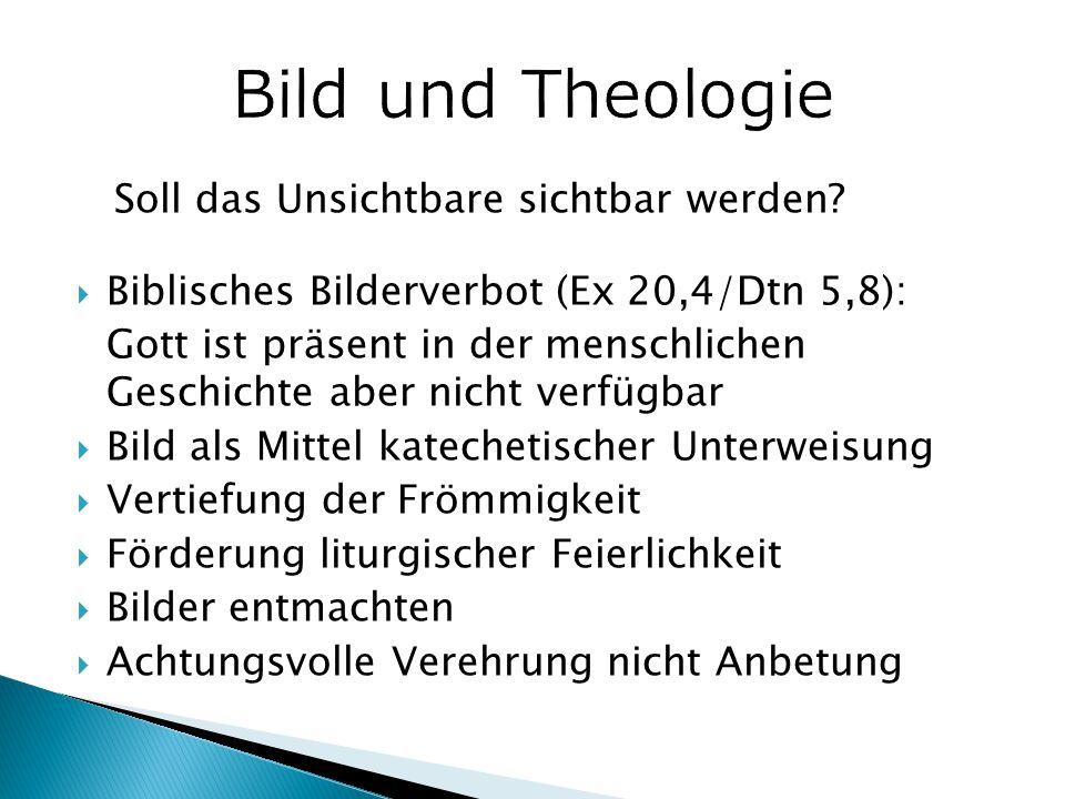 Soll das Unsichtbare sichtbar werden?  Biblisches Bilderverbot (Ex 20,4/Dtn 5,8): Gott ist präsent in der menschlichen Geschichte aber nicht verfügba