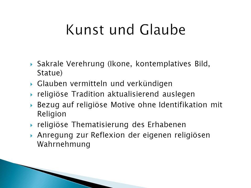  Sakrale Verehrung (Ikone, kontemplatives Bild, Statue)  Glauben vermitteln und verkündigen  religiöse Tradition aktualisierend auslegen  Bezug au