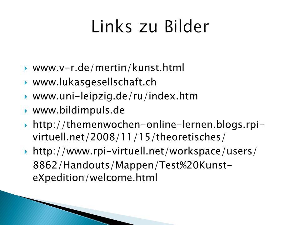  www.v-r.de/mertin/kunst.html  www.lukasgesellschaft.ch  www.uni-leipzig.de/ru/index.htm  www.bildimpuls.de  http://themenwochen-online-lernen.bl