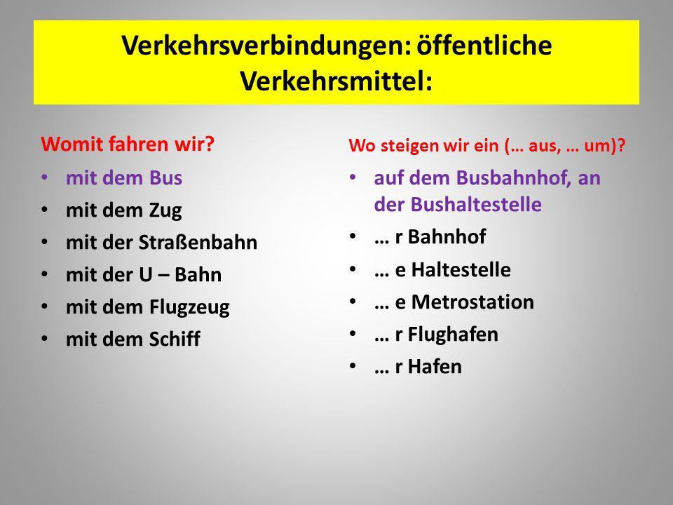 Verkehrsverbindungen: öffentliche Verkehrsmittel: Womit fahren wir? mit dem Bus mit dem Zug mit der Straßenbahn mit der U – Bahn mit dem Flugzeug mit
