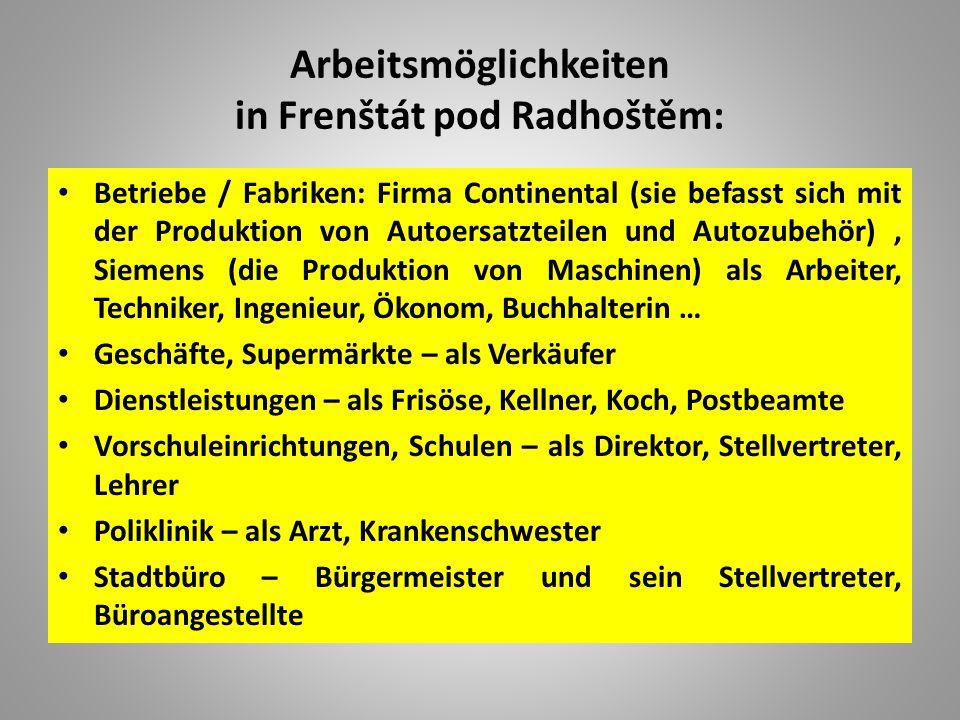 Arbeitsmöglichkeiten in Frenštát pod Radhoštěm: Betriebe / Fabriken: Firma Continental (sie befasst sich mit der Produktion von Autoersatzteilen und A