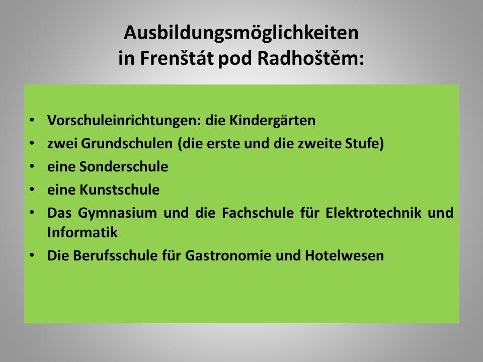 Ausbildungsmöglichkeiten in Frenštát pod Radhoštěm: Vorschuleinrichtungen: die Kindergärten zwei Grundschulen (die erste und die zweite Stufe) eine So