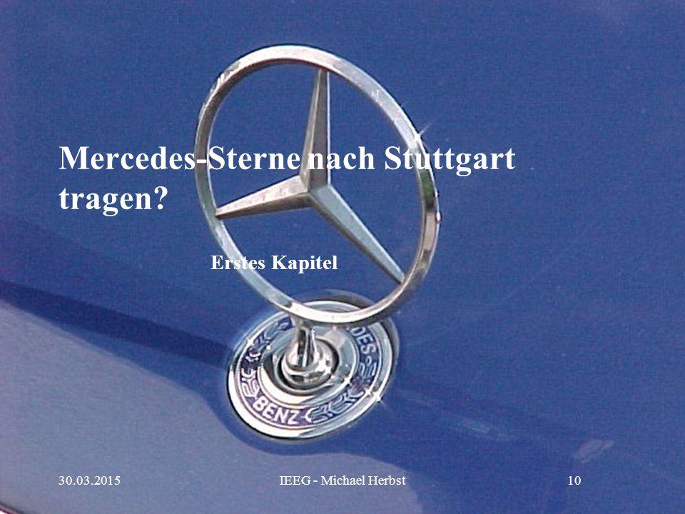 Mercedes-Sterne nach Stuttgart tragen? Erstes Kapitel 30.03.2015IEEG - Michael Herbst10