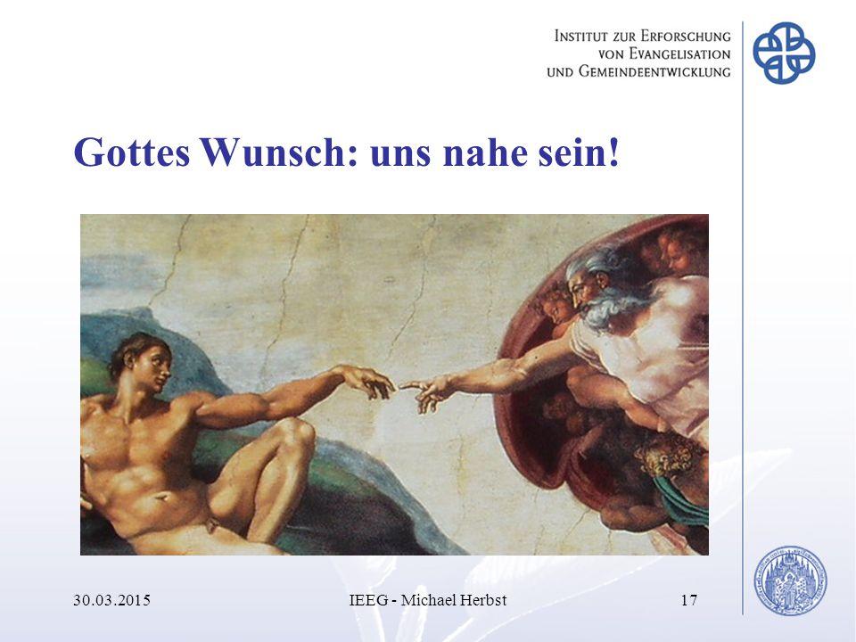 Gottes Wunsch: uns nahe sein! 30.03.2015IEEG - Michael Herbst17