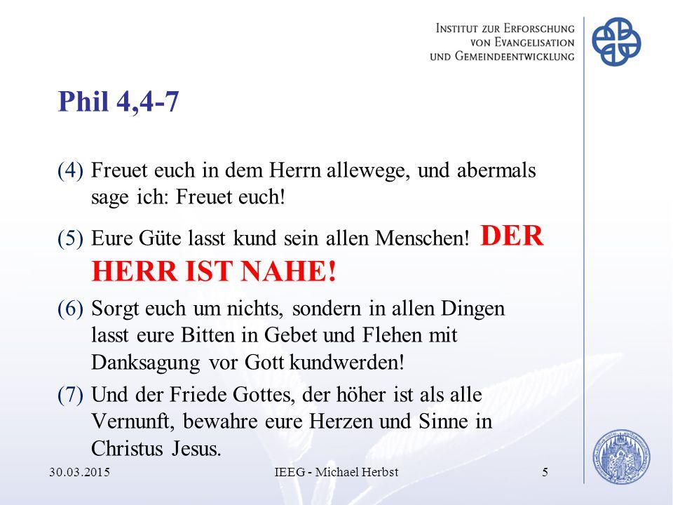 Phil 4,4-7 (4)Freuet euch in dem Herrn allewege, und abermals sage ich: Freuet euch! (5)Eure Güte lasst kund sein allen Menschen! DER HERR IST NAHE! (