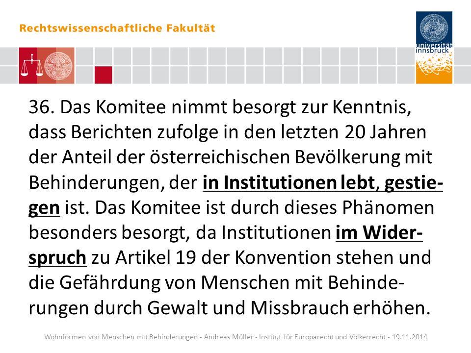 36. Das Komitee nimmt besorgt zur Kenntnis, dass Berichten zufolge in den letzten 20 Jahren der Anteil der österreichischen Bevölkerung mit Behinderun