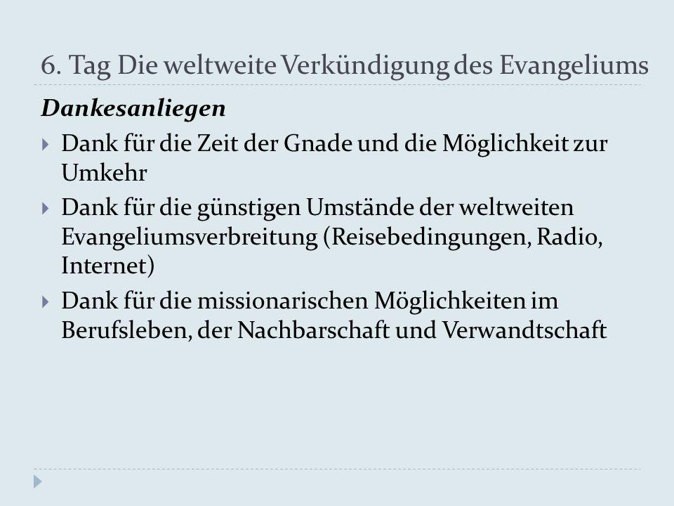 6. Tag Die weltweite Verkündigung des Evangeliums Dankesanliegen  Dank für die Zeit der Gnade und die Möglichkeit zur Umkehr  Dank für die günstigen