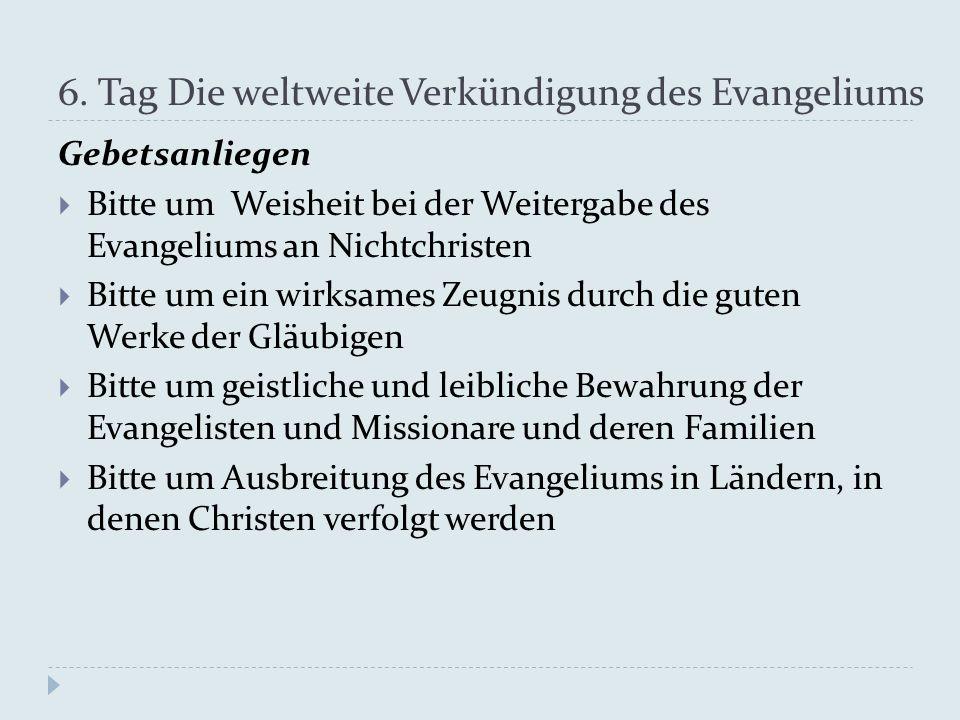 6. Tag Die weltweite Verkündigung des Evangeliums Gebetsanliegen  Bitte um Weisheit bei der Weitergabe des Evangeliums an Nichtchristen  Bitte um ei