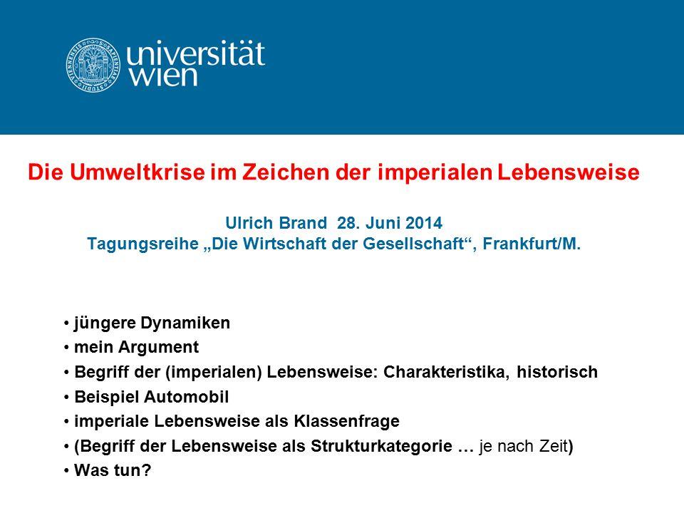 """Die Umweltkrise im Zeichen der imperialen Lebensweise Ulrich Brand 28. Juni 2014 Tagungsreihe """"Die Wirtschaft der Gesellschaft"""", Frankfurt/M. jüngere"""
