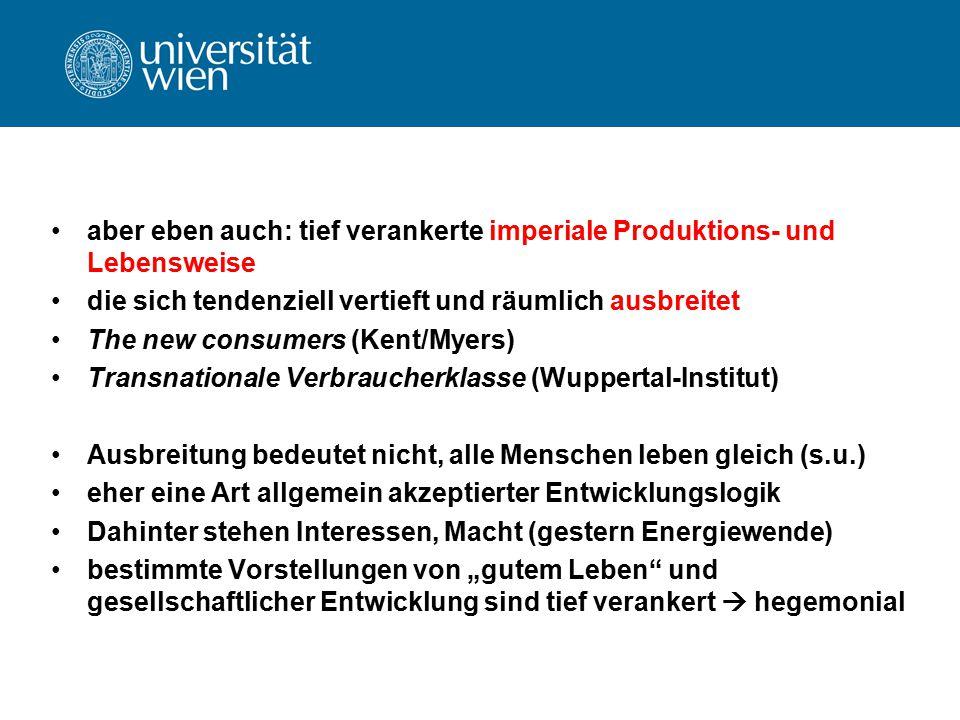aber eben auch: tief verankerte imperiale Produktions- und Lebensweise die sich tendenziell vertieft und räumlich ausbreitet The new consumers (Kent/M