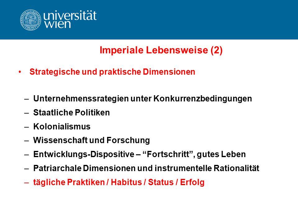 Imperiale Lebensweise (2) Strategische und praktische Dimensionen –Unternehmenssrategien unter Konkurrenzbedingungen –Staatliche Politiken –Kolonialis