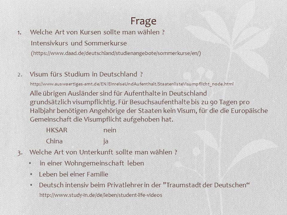 Frage 1. Welche Art von Kursen sollte man wählen ? Intensivkurs und Sommerkurse (https://www.daad.de/deutschland/studienangebote/sommerkurse/en/) 2. V