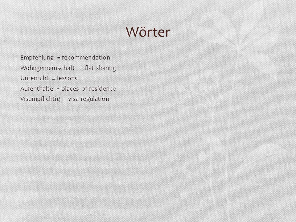 Wörter Empfehlung = recommendation Wohngemeinschaft = flat sharing Unterricht = lessons Aufenthalte = places of residence Visumpflichtig = visa regulation