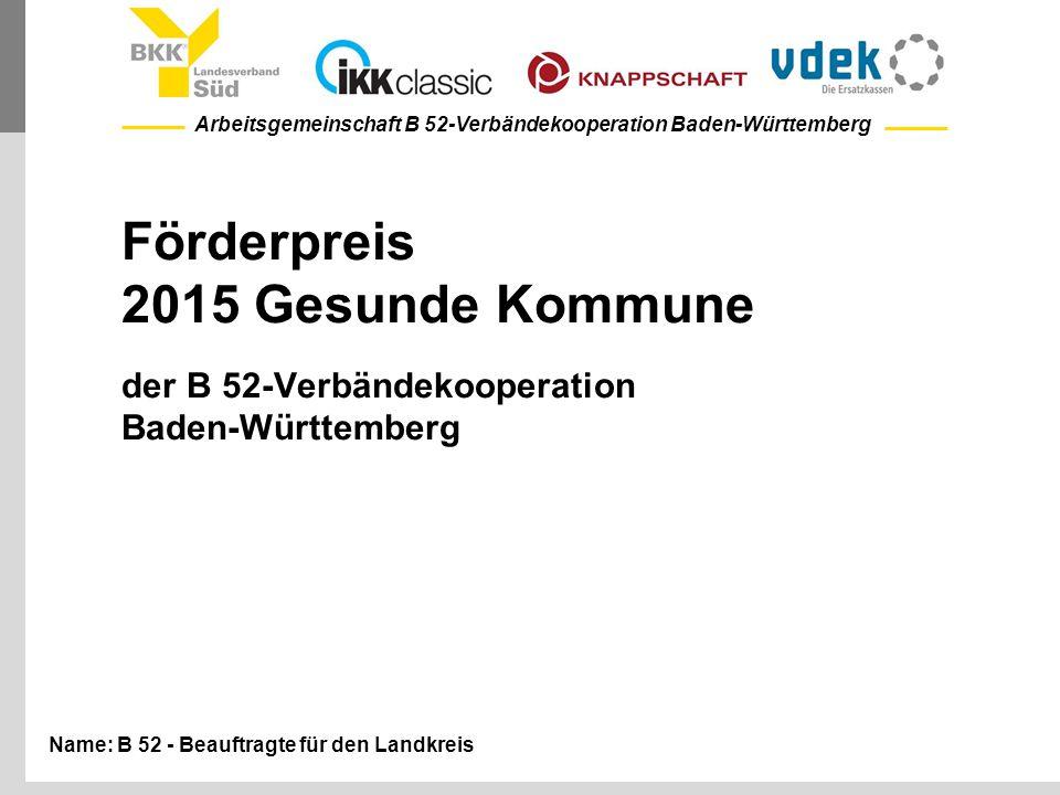 Arbeitsgemeinschaft B 52-Verbändekooperation Baden-Württemberg Förderpreis 2015 Gesunde Kommune der B 52-Verbändekooperation Baden-Württemberg Name: B