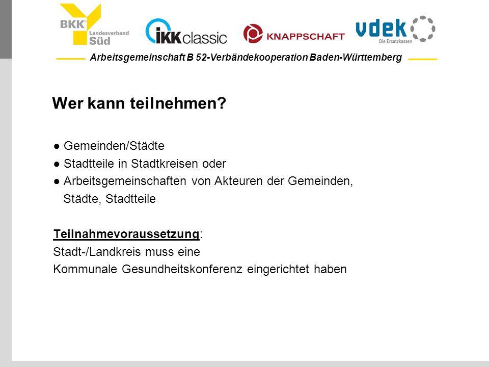 Arbeitsgemeinschaft B 52-Verbändekooperation Baden-Württemberg Wer kann teilnehmen? ● Gemeinden/Städte ● Stadtteile in Stadtkreisen oder ● Arbeitsgeme