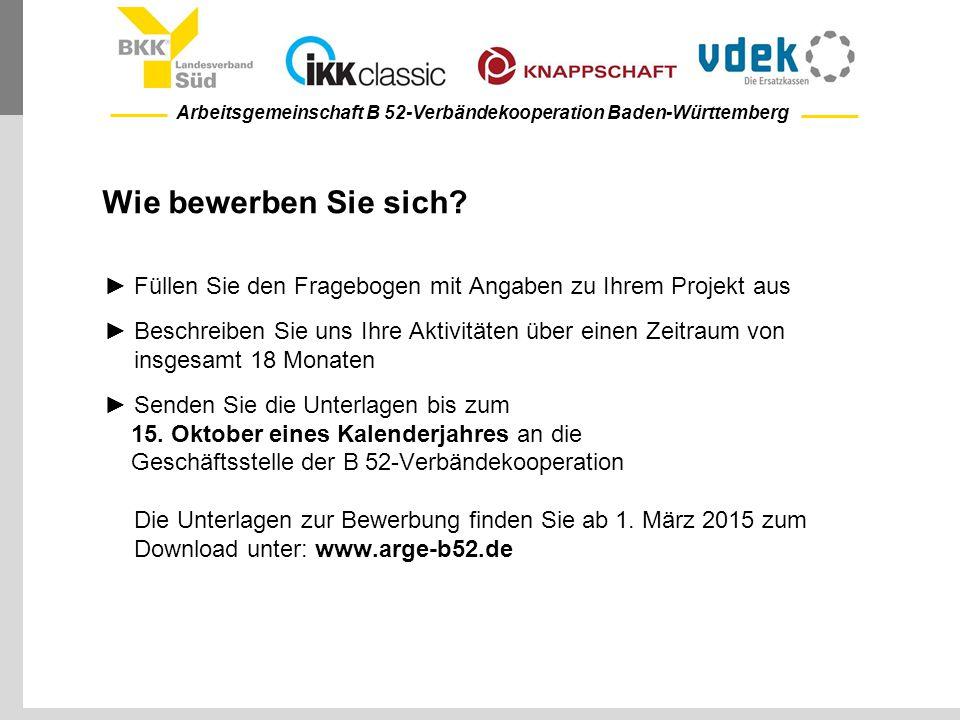 Arbeitsgemeinschaft B 52-Verbändekooperation Baden-Württemberg Wie bewerben Sie sich? ►Füllen Sie den Fragebogen mit Angaben zu Ihrem Projekt aus ►Bes