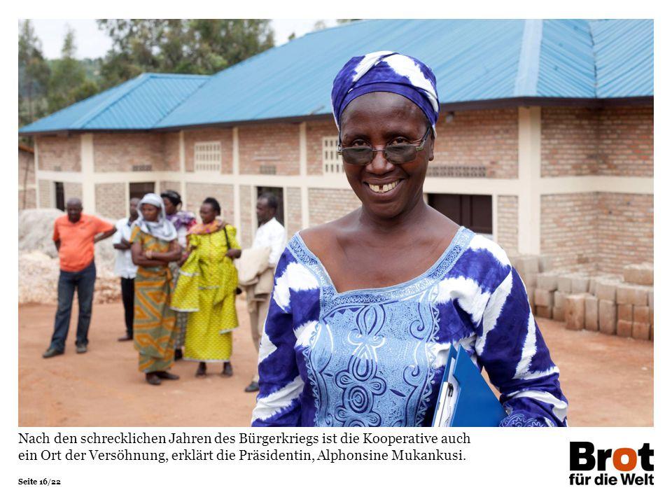 Seite 16/22 Nach den schrecklichen Jahren des Bürgerkriegs ist die Kooperative auch ein Ort der Versöhnung, erklärt die Präsidentin, Alphonsine Mukank