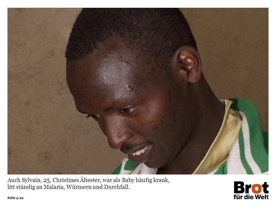Seite 9/22 Auch Sylvain, 25, Christines Ältester, war als Baby häufig krank, litt ständig an Malaria, Würmern und Durchfall.
