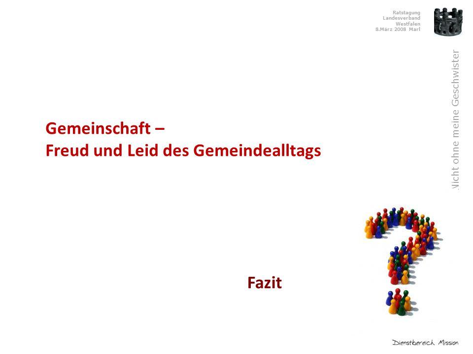 Ratstagung Landesverband Westfalen 8.März 2008 Marl Nicht ohne meine Geschwister Fazit Gemeinschaft – Freud und Leid des Gemeindealltags