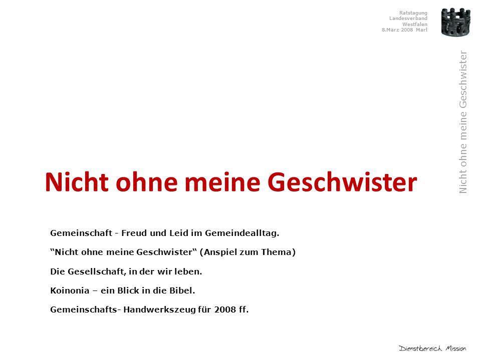 Ratstagung Landesverband Westfalen 8.März 2008 Marl Nicht ohne meine Geschwister Gemeinschaft - Freud und Leid im Gemeindealltag.