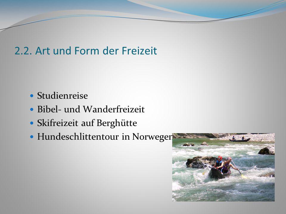 2.2. Art und Form der Freizeit Studienreise Bibel- und Wanderfreizeit Skifreizeit auf Berghütte Hundeschlittentour in Norwegen