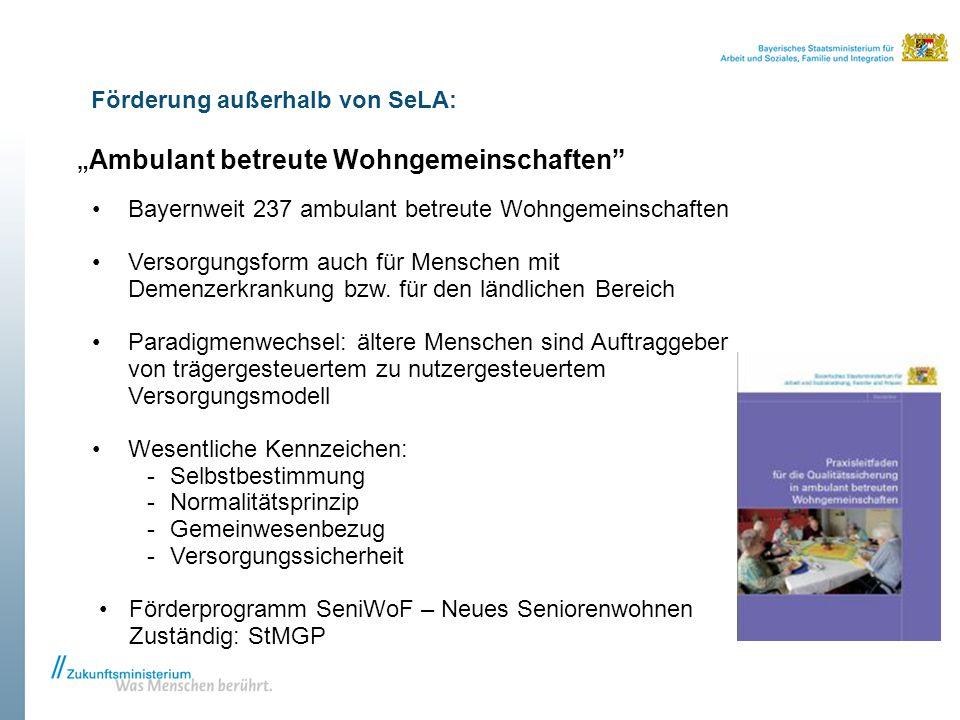 """Förderung außerhalb von SeLA: """" Ambulant betreute Wohngemeinschaften"""" Bayernweit 237 ambulant betreute Wohngemeinschaften Versorgungsform auch für Men"""