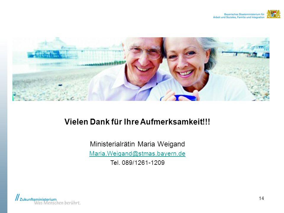 Vielen Dank für Ihre Aufmerksamkeit!!! Ministerialrätin Maria Weigand Maria.Weigand@stmas.bayern.de Tel. 089/1261-1209 14