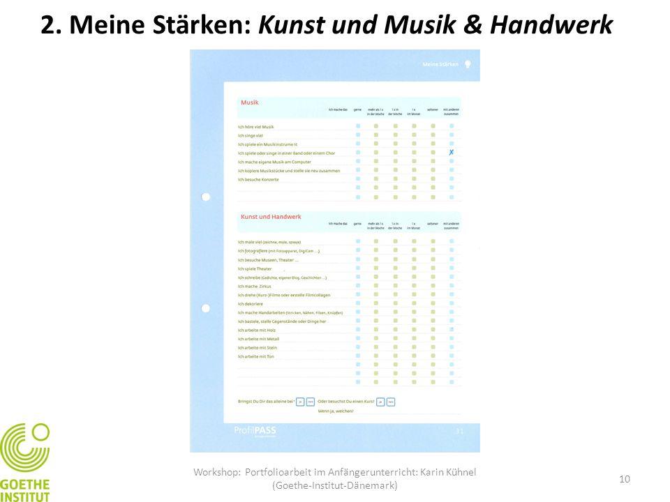 10 2. Meine Stärken: Kunst und Musik & Handwerk Workshop: Portfolioarbeit im Anfängerunterricht: Karin Kühnel (Goethe-Institut-Dänemark)