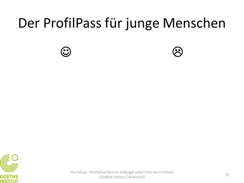 Der ProfilPass für junge Menschen  Workshop: Portfolioarbeit im Anfängerunterricht: Karin Kühnel (Goethe-Institut-Dänemark) 15