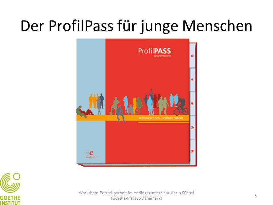 Der ProfilPass für junge Menschen 3 Workshop: Portfolioarbeit im Anfängerunterricht: Karin Kühnel (Goethe-Institut-Dänemark)