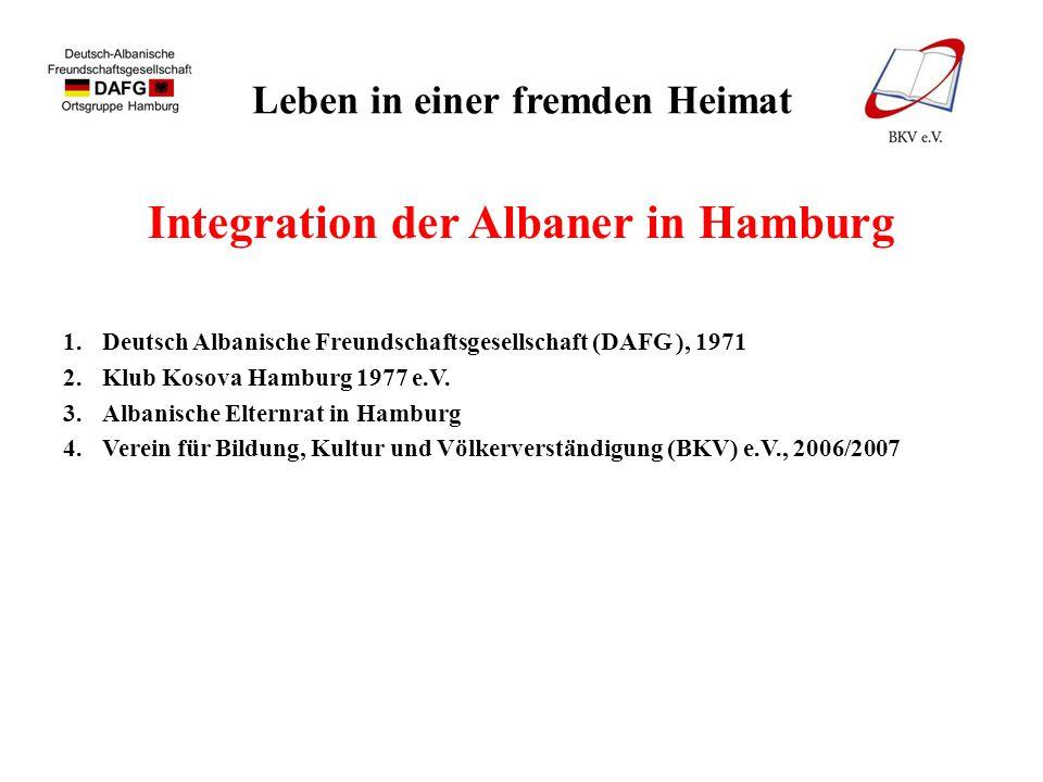 Leben in einer fremden Heimat Integration der Albaner in Hamburg 1.Deutsch Albanische Freundschaftsgesellschaft (DAFG ), 1971 2.Klub Kosova Hamburg 19