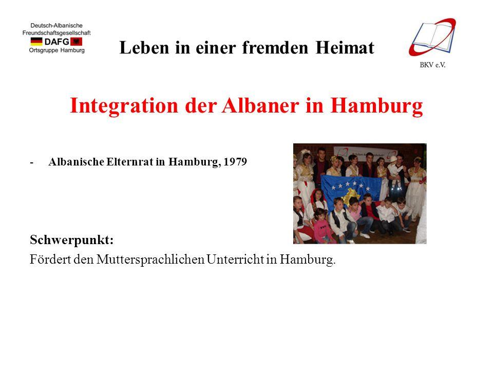 Leben in einer fremden Heimat Integration der Albaner in Hamburg -Albanische Elternrat in Hamburg, 1979 Schwerpunkt: Fördert den Muttersprachlichen Un