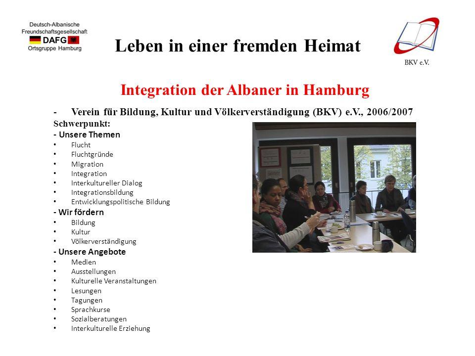 Leben in einer fremden Heimat Integration der Albaner in Hamburg -Verein für Bildung, Kultur und Völkerverständigung (BKV) e.V., 2006/2007 Schwerpunkt