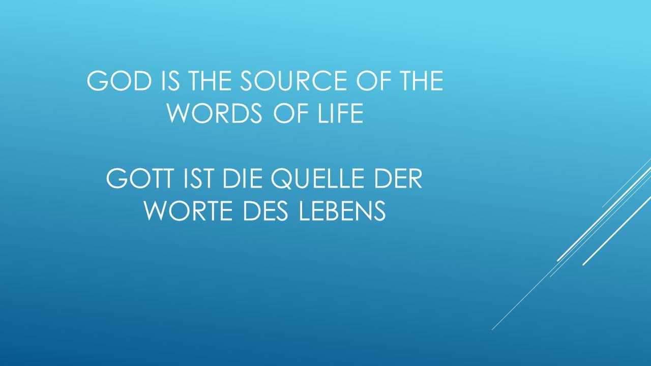 GOD IS THE SOURCE OF THE WORDS OF LIFE GOTT IST DIE QUELLE DER WORTE DES LEBENS