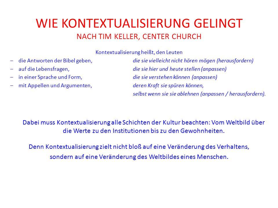 WIE KONTEXTUALISIERUNG GELINGT NACH TIM KELLER, CENTER CHURCH Kontextualisierung heißt, den Leuten  die Antworten der Bibel geben, die sie vielleicht