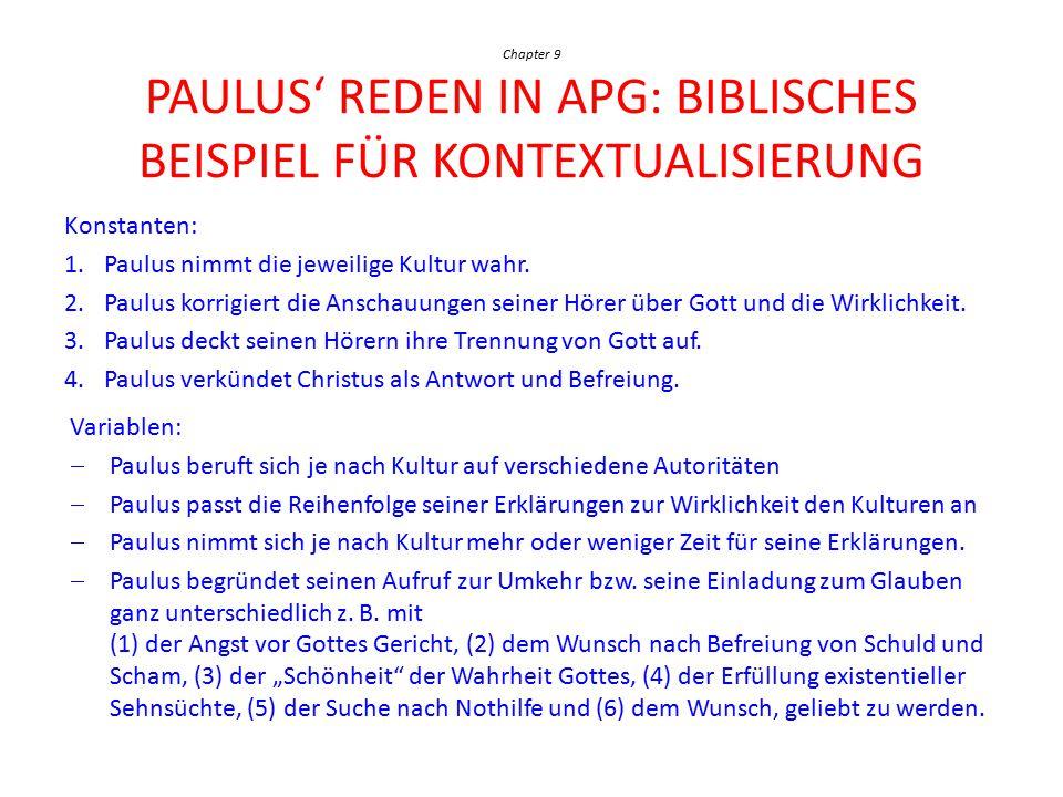 Chapter 9 PAULUS' REDEN IN APG: BIBLISCHES BEISPIEL FÜR KONTEXTUALISIERUNG Konstanten: 1.Paulus nimmt die jeweilige Kultur wahr. 2.Paulus korrigiert d