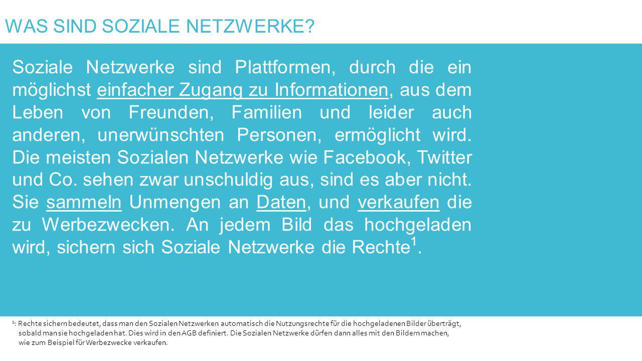 WAS SIND SOZIALE NETZWERKE? Soziale Netzwerke sind Plattformen, durch die ein möglichst einfacher Zugang zu Informationen, aus dem Leben von Freunden,
