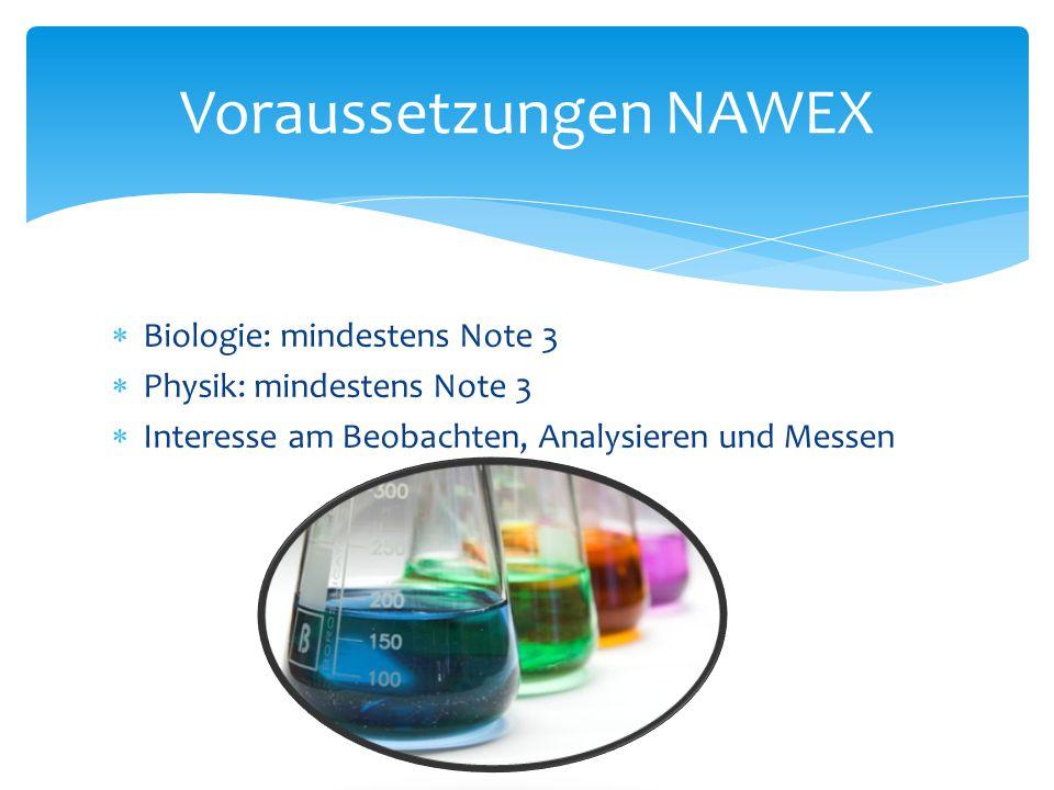  Biologie: mindestens Note 3  Physik: mindestens Note 3  Interesse am Beobachten, Analysieren und Messen Voraussetzungen NAWEX